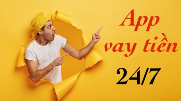 App vay tiền 24/7 online uy tín giải ngân nhanh nhất