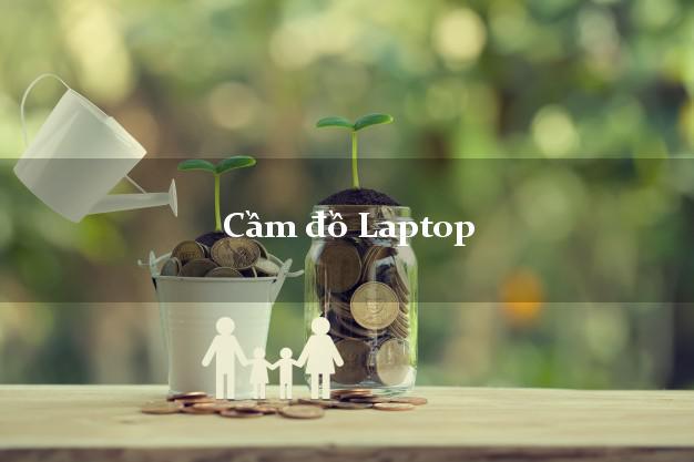 Hướng dẫn cầm đồ Laptop