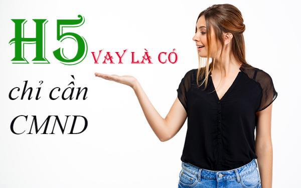 H5 vay tiền Online bằng CMND nhanh nhất