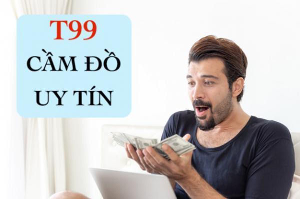 T99 Chuỗi Dịch Vụ Cầm Đồ Thế Chấp Tài Sản Giá Cao