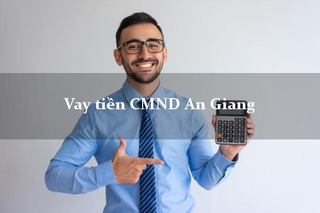 Vay tiền CMND An Giang