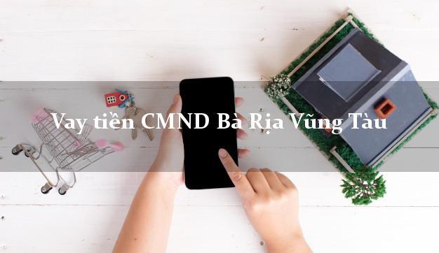 Vay tiền CMND Bà Rịa Vũng Tàu