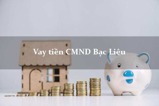 Vay tiền CMND Bạc Liêu