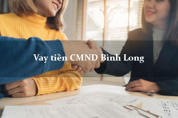 Vay tiền CMND Bình Long Bình Phước