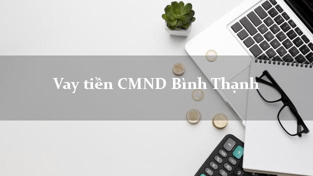 Vay tiền CMND Bình Thạnh Hồ Chí Minh