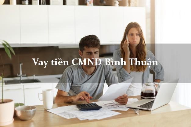 Vay tiền CMND Bình Thuận