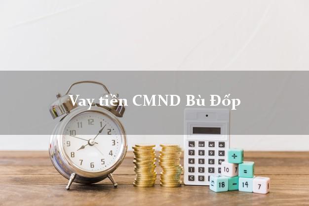 Vay tiền CMND Bù Đốp Bình Phước