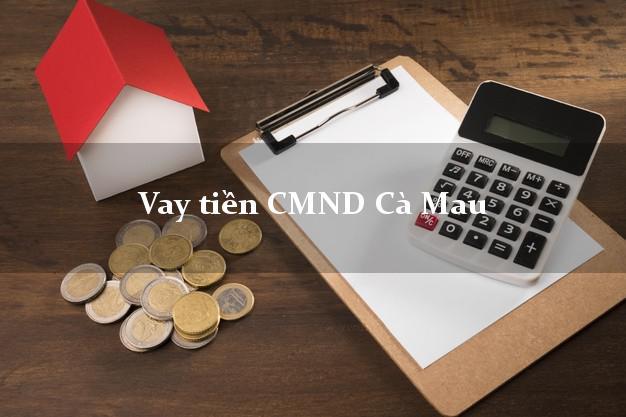Vay tiền CMND Cà Mau