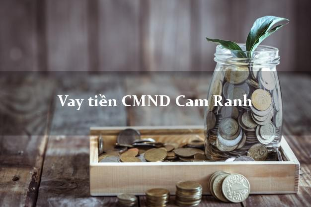 Vay tiền CMND Cam Ranh Khánh Hòa