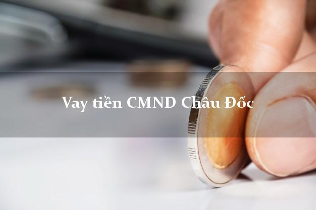 Vay tiền CMND Châu Đốc An Giang
