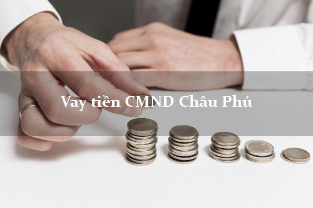 Vay tiền CMND Châu Phú An Giang
