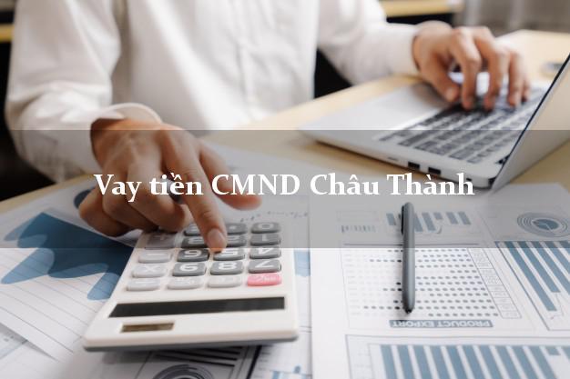 Vay tiền CMND Châu Thành An Giang