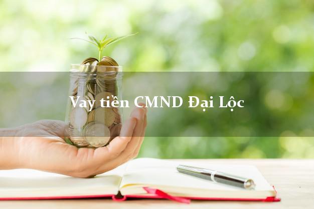 Vay tiền CMND Đại Lộc Quảng Nam