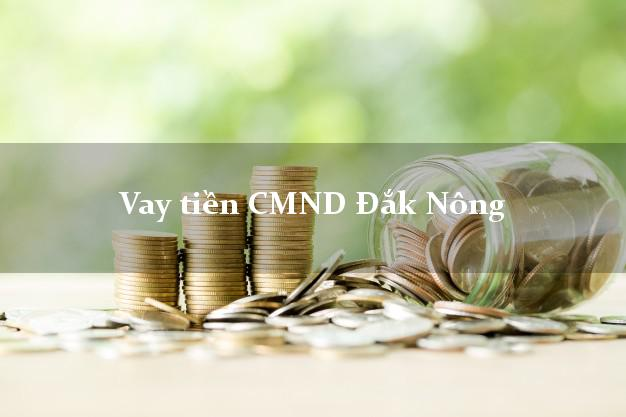 Vay tiền CMND Đắk Nông