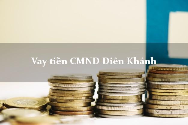 Vay tiền CMND Diên Khánh Khánh Hòa
