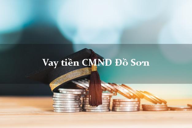 Vay tiền CMND Đồ Sơn Hải Phòng