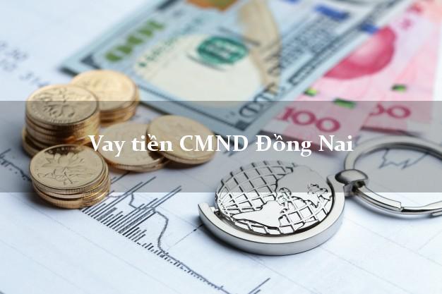 Vay tiền CMND Đồng Nai