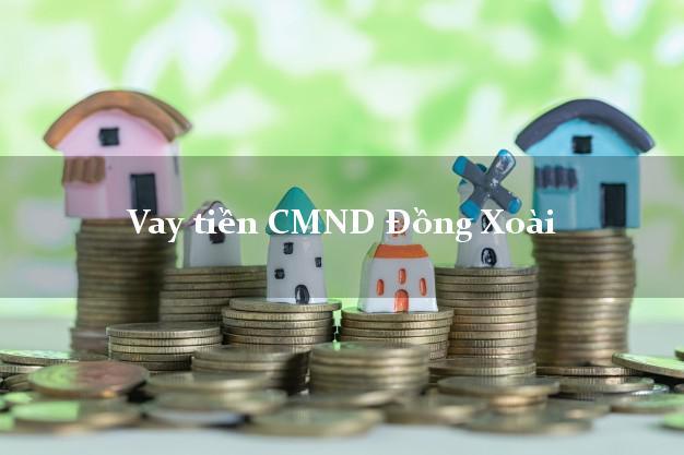 Vay tiền CMND Đồng Xoài Bình Phước