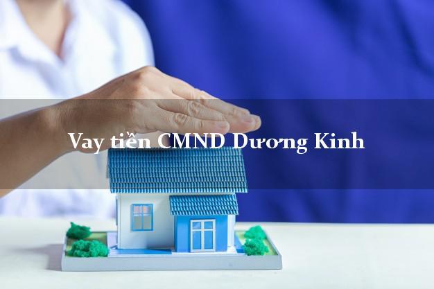 Vay tiền CMND Dương Kinh Hải Phòng