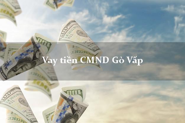 Vay tiền CMND Gò Vấp Hồ Chí Minh