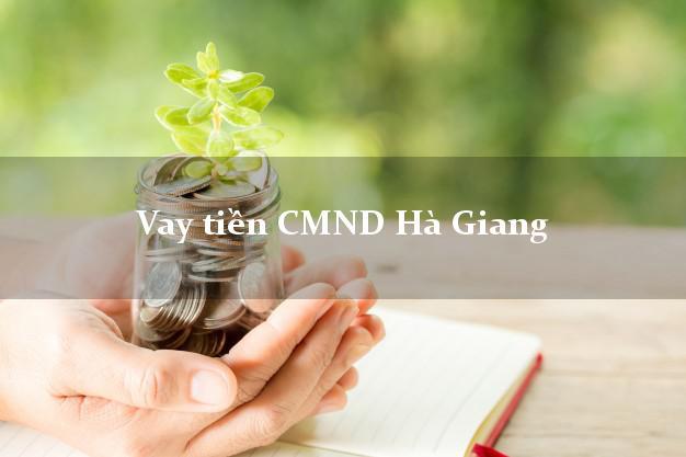 Vay tiền CMND Hà Giang