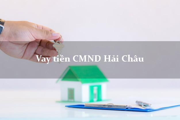 Vay tiền CMND Hải Châu Đà Nẵng