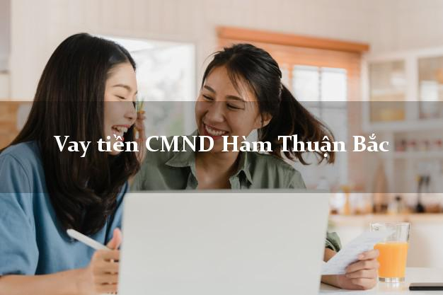 Vay tiền CMND Hàm Thuận Bắc Bình Thuận