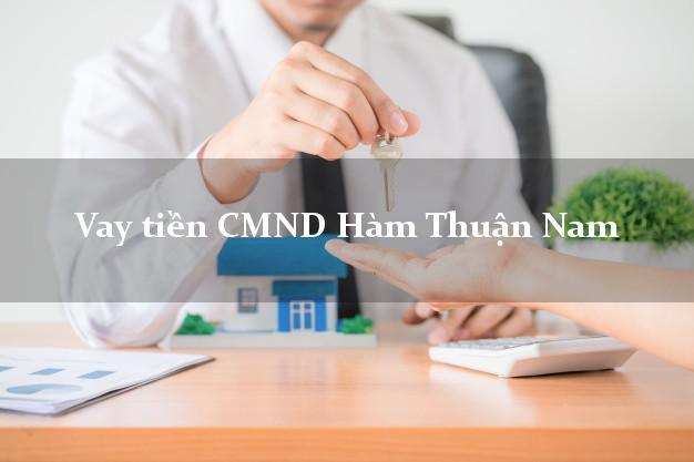 Vay tiền CMND Hàm Thuận Nam Bình Thuận