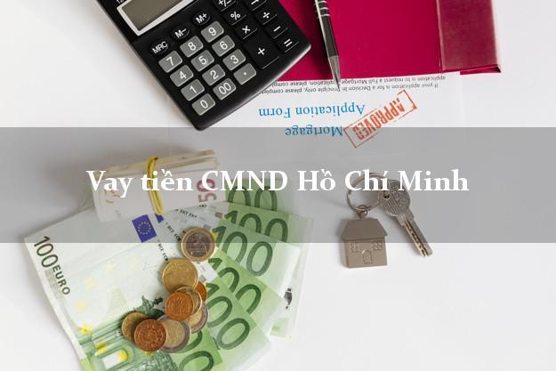 Vay tiền CMND Hồ Chí Minh