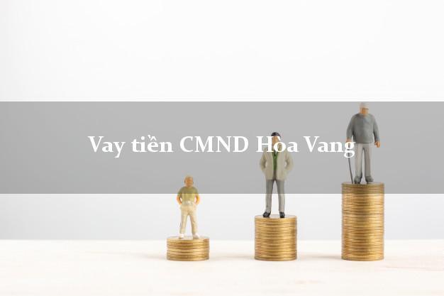 Vay tiền CMND Hòa Vang Đà Nẵng