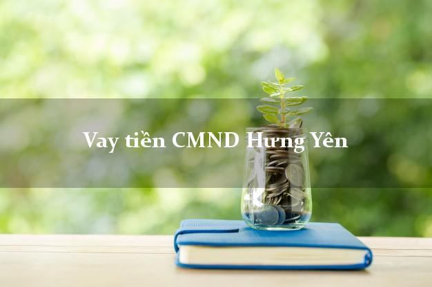 Vay tiền CMND Hưng Yên