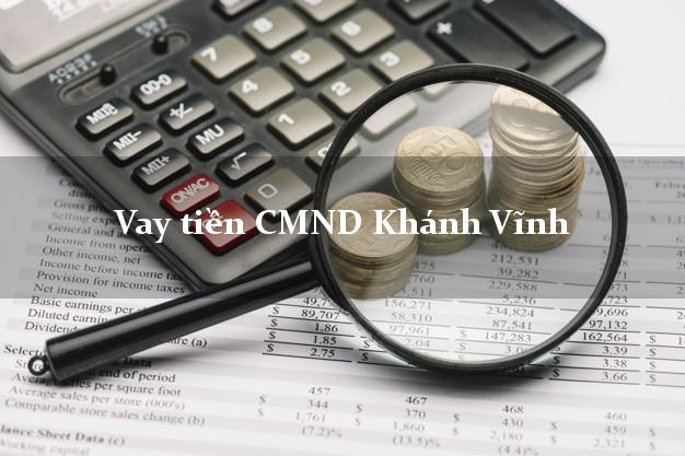 Vay tiền CMND Khánh Vĩnh Khánh Hòa