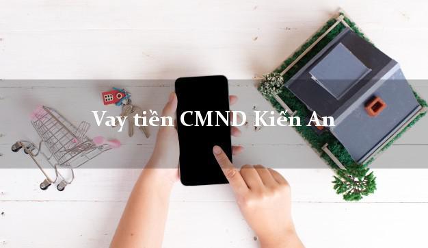 Vay tiền CMND Kiến An Hải Phòng