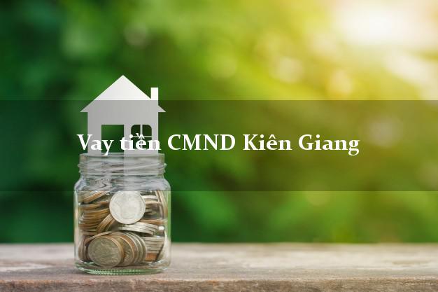 Vay tiền CMND Kiên Giang