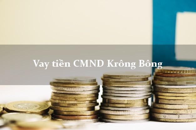 Vay tiền CMND Krông Bông Đắk Lắk