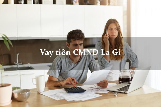 Vay tiền CMND La Gi Bình Thuận