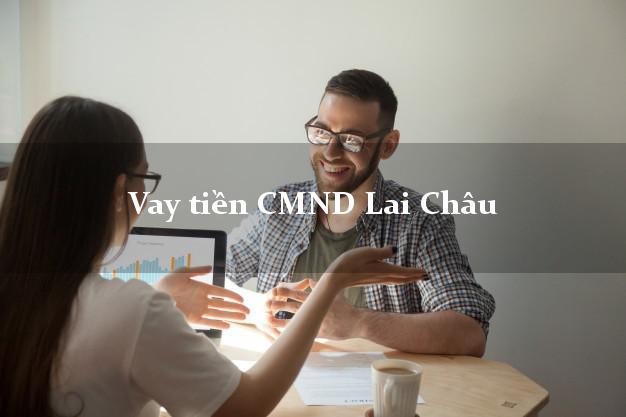 Vay tiền CMND Lai Châu