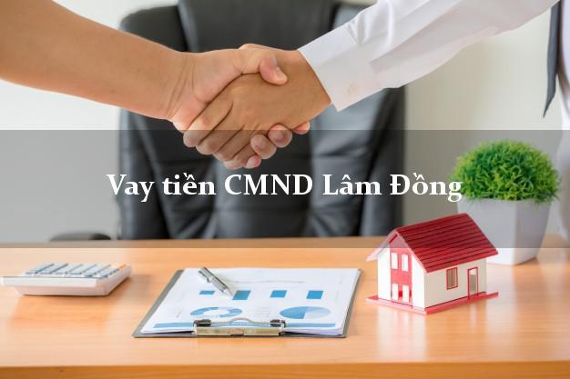 Vay tiền CMND Lâm Đồng