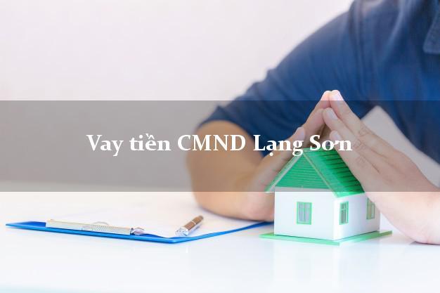 Vay tiền CMND Lạng Sơn