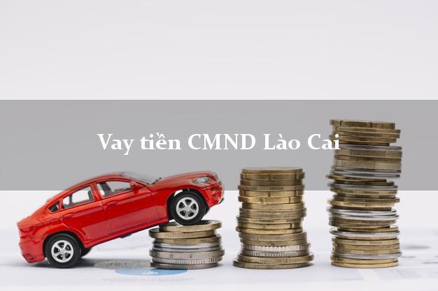 Vay tiền CMND Lào Cai