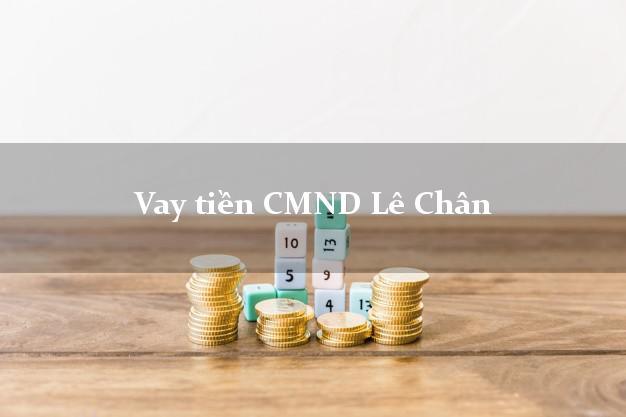 Vay tiền CMND Lê Chân Hải Phòng