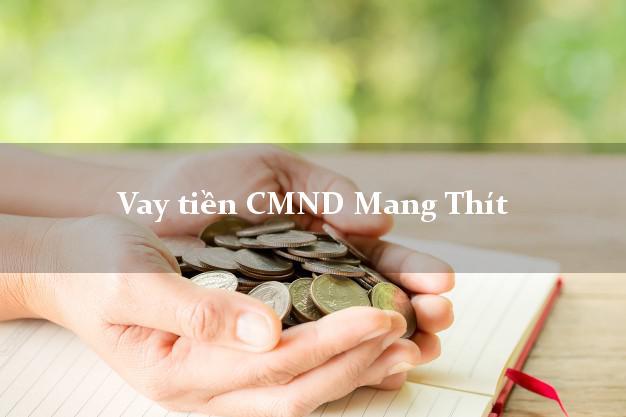 Vay tiền CMND Mang Thít Vĩnh Long