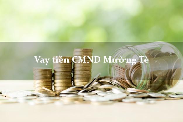 Vay tiền CMND Mường Tè Lai Châu