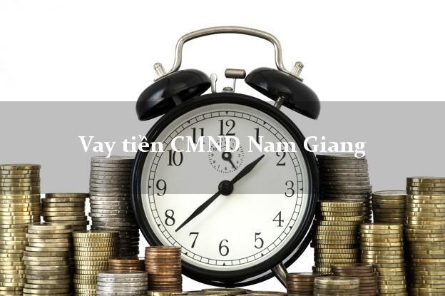 Vay tiền CMND Nam Giang Quảng Nam