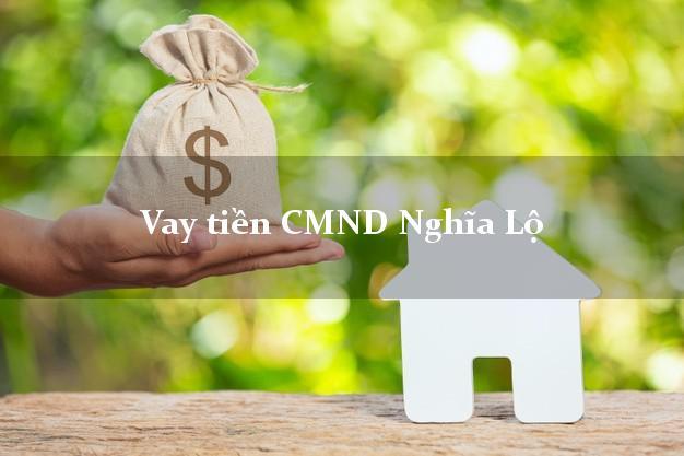 Vay tiền CMND Nghĩa Lộ Yên Bái