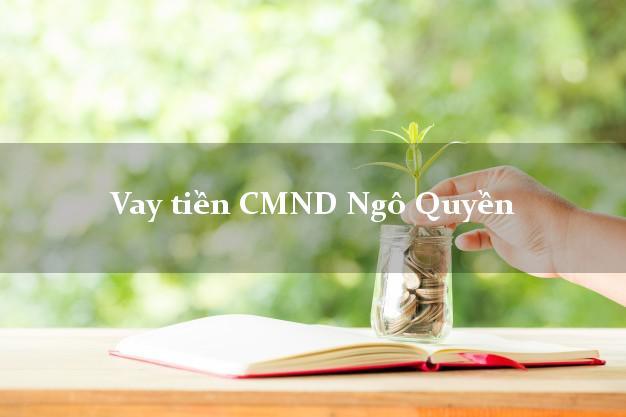 Vay tiền CMND Ngô Quyền Hải Phòng