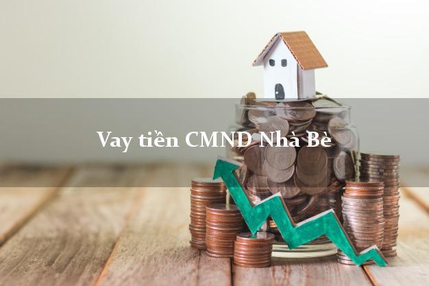 Vay tiền CMND Nhà Bè Hồ Chí Minh