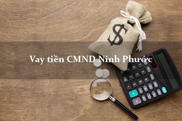 Vay tiền CMND Ninh Phước Ninh Thuận