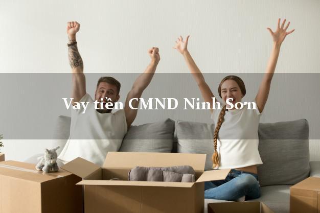 Vay tiền CMND Ninh Sơn Ninh Thuận