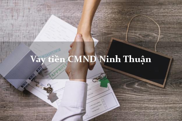 Vay tiền CMND Ninh Thuận